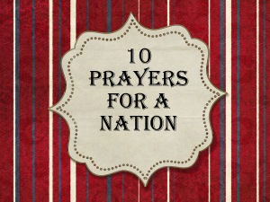 10 Prayers for A Nation