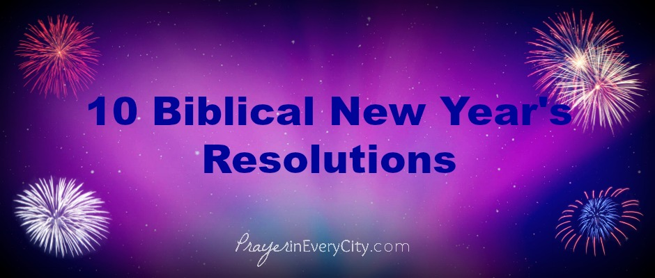 10 Biblical New Year\'s Resolutions – Prayer In Every City