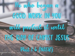 He who began a good work in you will perfect it until the day of Christ Jesus